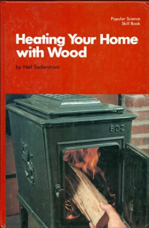 HEATING YOUR HOME WITH WOOD (Popular Science Skill Book)