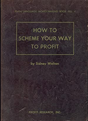 HOW TO SCHEME YOUR WAY TO PROFIT: Book No. 4, 2nd Revised Edition: Plain Language Money-Making