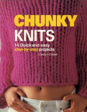 CHUNKY KNITS; 14 Quick and Easy Step-by-Step Projects