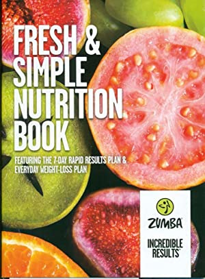 ZUMBA FITNESS: FRESH & SIMPLE NUTRITION BOOK: featuring the 7-Day Rapid Results Plan & Everday We...
