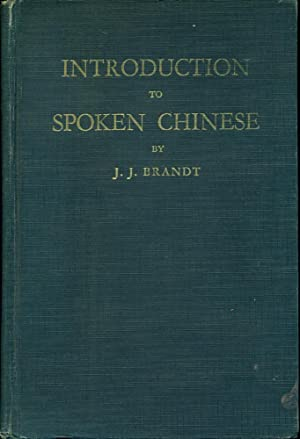 INTRODUCTION TO SPOKEN CHINESE (American Edition): Brandt, J.J.