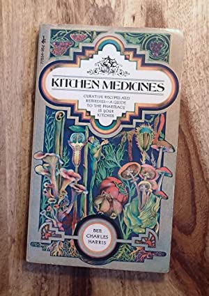 KITCHEN MEDICINES: Curative Recipes and Remedies - A Guide to the Pharmacy in Your Kitchen (Pocke...