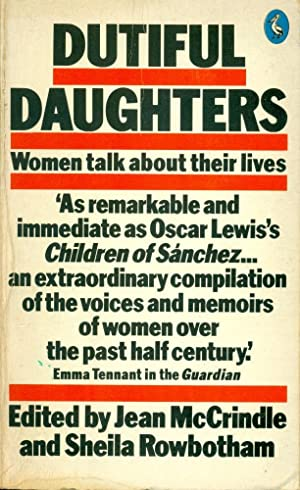DUTIFUL DAUGHTERS: Women Talk About Their Lives (Pelican books)