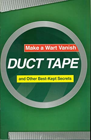 DUCT TAPE: Make a Wart Vanish and Other Best-Kept Secrets
