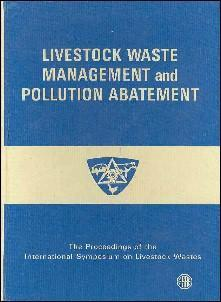 LIVESTOCK WASTE MANAGEMENT AND POLLUTION ABATEMENT: Proceedings, International Symposium on Lives...