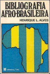 BIBLIOGRAFIA AFRO-BRASILIEIRA : Estudos Sobre o Negro: Alves, Henrique L.