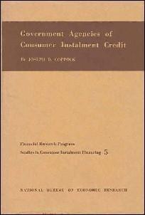 GOVERNMENT AGENCIES OF CONSUMER INSTALMENT CREDIT (No 5, Studies in Consumer Instalment Financing):...