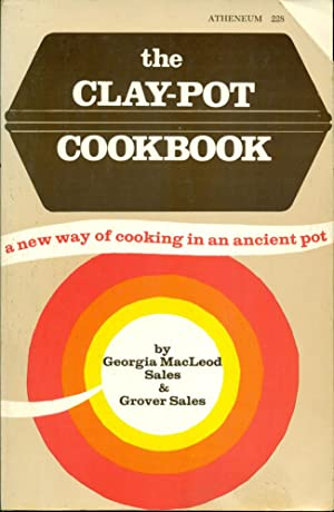 THE CLAY-POT COOKBOOK: A New Way of Cooking in an Ancient Pot (Atheneum #228)