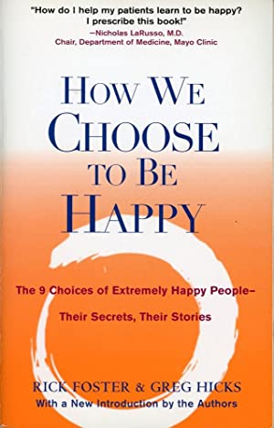 HOW WE CHOOSE TO BE HAPPY : The 9 Choices of Extremely Happy People --Their Secrets, Their Stories