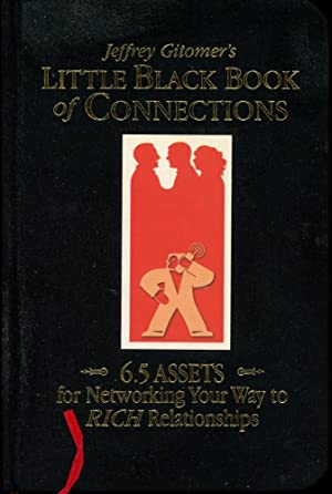 JEFFEREY GITOMER'S LITTLE BLACK BOOK OF CONNECTIONS : 6.5 Assets for Networking Your Way to Rich ...