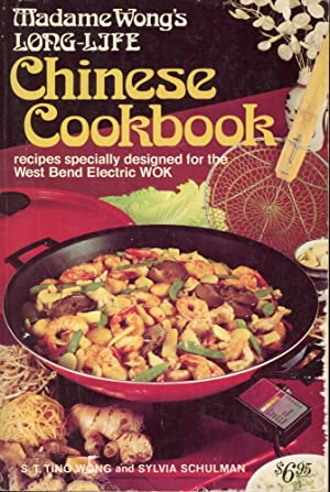MADAME WONG'S LONG-LIFE CHINESE COOKBOOK : Recipes Specially Designed for the West Bend Electric Wok