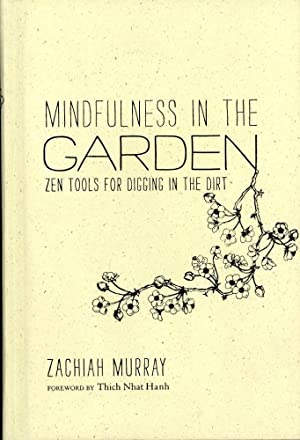 MINDFULNESS IN THE GARDEN : Zen Tools for Digging in the Dirt