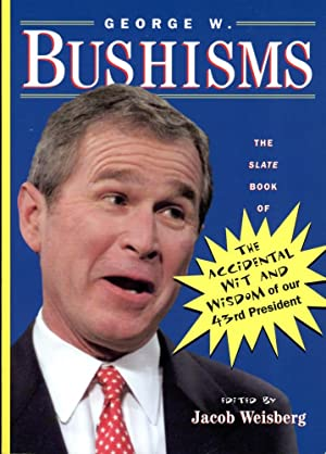 GEORGE W. BUSHISMS : The Slate Book of Accidental Wit and Wisdom of Our 43rd President