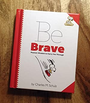 PEANUTS : BE BRAVE : Peanuts Wisdom to Carry You Through