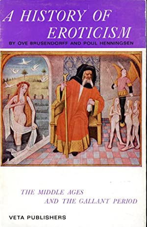 A HISTORY OF EROTICISM : Volume II: Ove Brusendorff; Poul