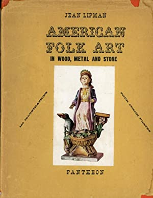 AMERICAN FOLK ART IN WOOD, METAL & STONE : 170 Illustrations & 4 Color Plates