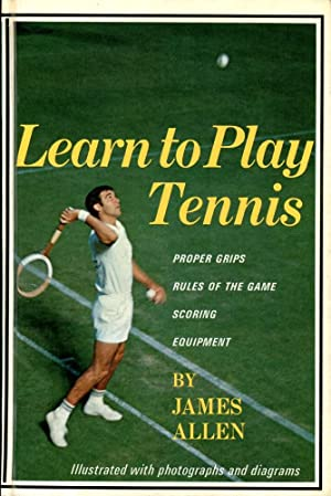 LEARN TO PLAY TENNIS : Proper Grips, Rules of the Game, Scoring, Equipment