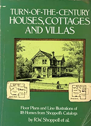 TURN-OF-THE-CENTURY HOUSES, COTTAGES AND VILLAS : Floor Plans and Line Illustrations for 118 Home...
