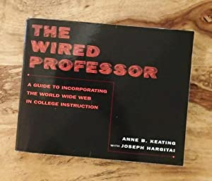 THE WIRED PROFESSOR: A Guide to Incorporating the World Wide Web in College Instruction