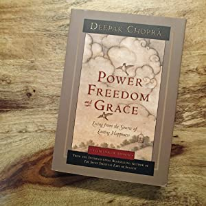 POWER, FREEDOM AND GRACE : Living from the Source of Lasting Happiness