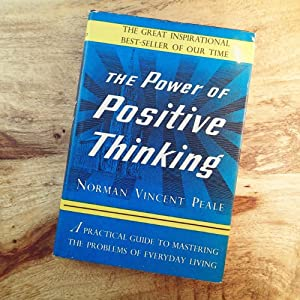 THE POWER OF POSITIVE THINKING : A Practical Guide to Mastering the Problems of Everyday Living