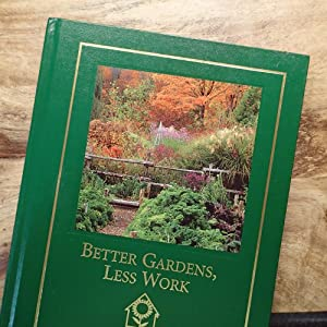BETTER GARDENS, LESS WORK : Complete Gardener's Library