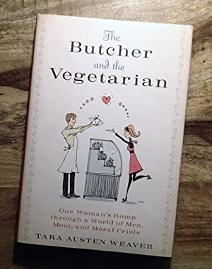 THE BUTCHER AND THE VEGETARIAN : One Woman's Romp Through a World of Men, Meat, and Moral Crisis