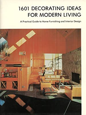 1601 DECORATING IDEAS FOR MODERN LIVING : A Practical Guide to Home Furnishing and Interior Desig...