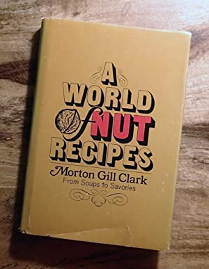 A WORLD OF NUT RECIPES : From Soup to Savories