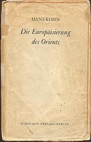 DIE EUROPAISIERUNG DES ORIENTS: Kohn, Hans