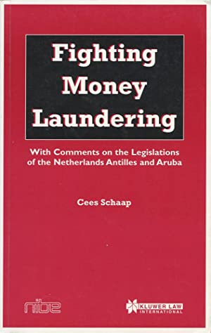 FIGHTING MONEY LAUNDERING : With Comments on the Legislations of the Netherlands Antilles and Aruba