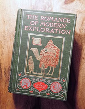 THE ROMANCE OF MODERN EXPLORATION : With: Williams, Archibald