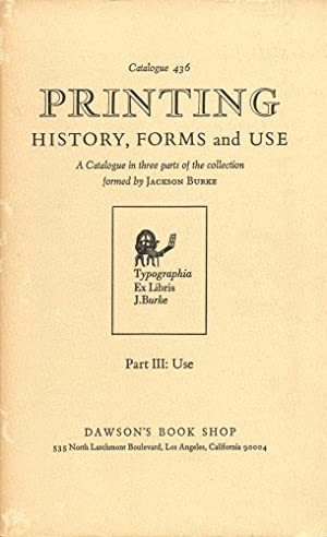 PRINTING : HISTORY, FORMS AND USE: A Catalogue in 3 Parts; PART THREE: USED (Collection Formed by...