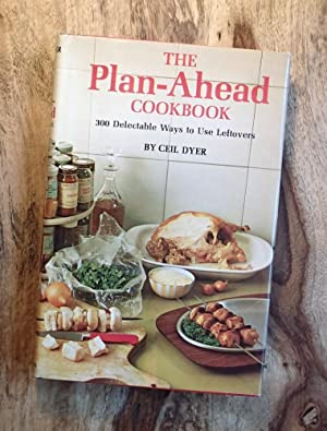 THE PLAN-AHEAD COOKBOOK : 300 Delectable Ways to Use Leftovers