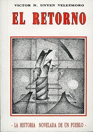 EL RETORNO : La Historia Novelada De: Unyen Velezmoro, Victor