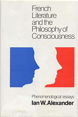 FRENCH LITERATURE AND THE PHILOSOPHY OF CONSCIOUSNESS: Phenonenological Essays