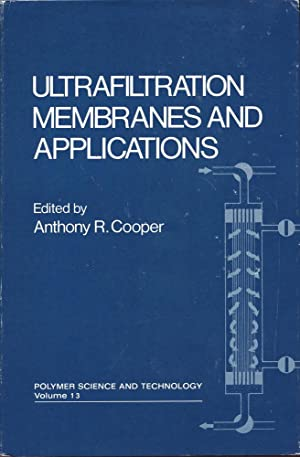 ULTRFILTRATION MEMBRANES AND APPLICATIONS : 1980, Volume 13 :Polymer Science & Technology Series