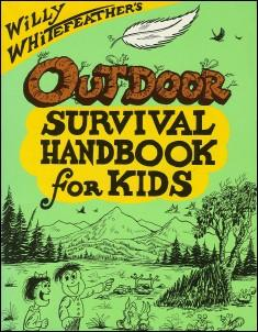 WILL WHITEFEATHER'S OUTDOOR SURVIVAL HANDBOOK FOR KIDS