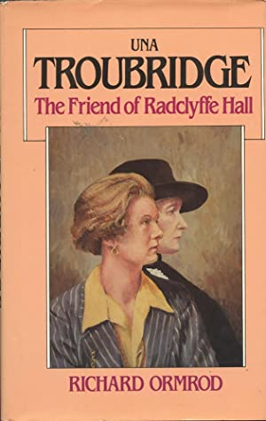 UNA TROUBRIDGE : The Friend of Radclyffe Hall