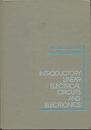 INTRODUCTORY LINEAR ELECTRICAL CIRCUITS AND ELECTRONICS: Kelley, Michael C.;
