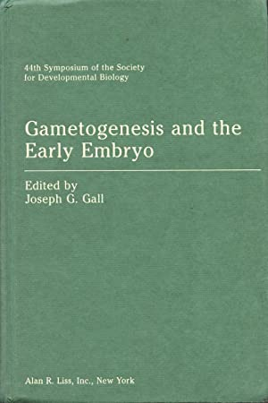 GAMETOGENESIS AND THE EARLY EMBRYO : 1985,: Gall, Joseph G.