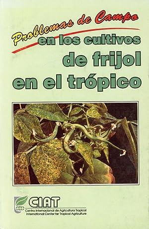 PROBLEMAS DE CAMPO EN LOS CULTIVOS DE FRIJOL EN EL TROPICO: Cardona, Cesar; Flor, Carlos A.; ...
