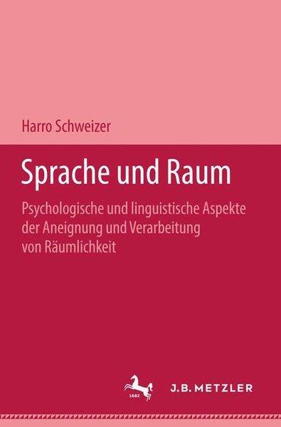 Sprache und Raum. Psychologische und linguistische Aspekte: Schweizer, Harro (Hg):