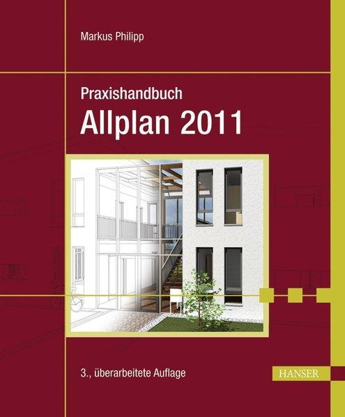 Praxishandbuch Allplan 2011. - Philipp, Markus