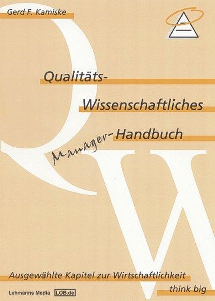 Qualitäts-wissenschaftliches Manager-Handbuch. Ausgewählte Kapitel zur Wirtschaftlichkeite -: Kamiske, Gerd F.: