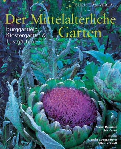 Der mittelalterliche Garten. Burggärtlein, Klostergärten und Lustgärten.: Maurières, Arnaud und