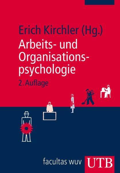 Arbeits- und Organisationspsychologie. - Kirchler, Erich (Herausgeber)
