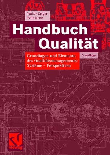 Handbuch Qualität : Grundlagen und Elemente des: Geiger, Walter und