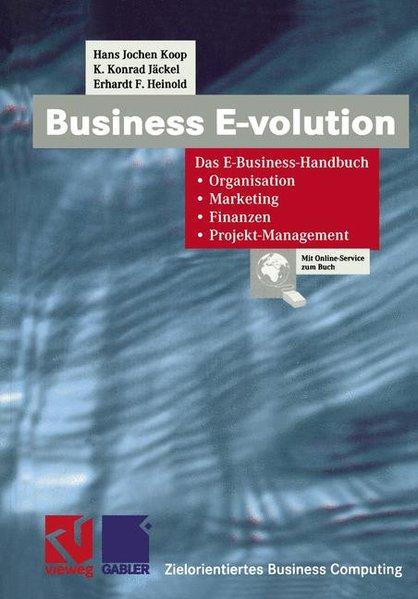 Business E-volution. Das E-Business-Handbuch. Organisation, Marketing, Finanzen,: Koop, Hans Jochen