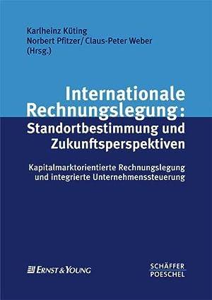 Internationale Rechnungslegung : Standortbestimmung und Zukunftsperspektiven ; ...
